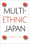 Multiethnic Japan - John Lie