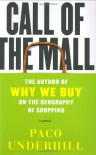 Call of the Mall : The Geography of Shopping by the Author of Why We Buy - Paco Underhill
