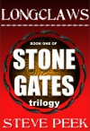 Longclaws: Stone Gates Trilogy: STONE GATES TRILOGY - Steve Peek