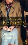 Quitter le monde - Douglas Kennedy, Bernard Cohen