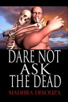 Dare Not Ask The Dead - Madeira Desouza