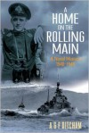 A Home on the Rolling Main: A Naval Memoir 1940?1946 - A. G. F. Ditcham