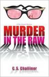 Murder in the Raw - C.S. Challinor