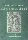 Martin Luther's Christmas Book - Roland H. Bainton (Editor),  Martin Luther