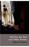 All Fires The Fire - Julio Cortázar