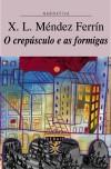O Crepúsculo E As Formigas - Xosé Luís Méndez Ferrín
