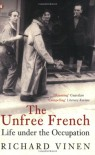 The Unfree French: Life Under the Occupation - Richard Vinen