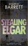 Stealing Elgar - Andrew Barrett