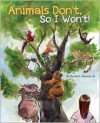 Animals Don't, So I Won't! - David Derrick