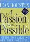 A Passion for the Possible: A Guide to Realizing Your True Potential - Jean Houston