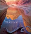 Stone Canyons of the Colorado Plateau - Charles Bowden, Jack W. Dykinga