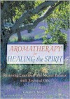 Aromatherapy for Healing the Spirit: Restoring Emotional and Mental Balance with Essential Oils - Gabriel Mojay