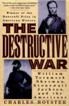 The Destructive War: William Tecumseh Sherman, Stonewall Jackson, and the Americans - Charles Royster
