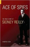 Ace of Spies: The True Story of Sidney Reilly (Revealing History) - Andrew Cook