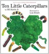 Ten Little Caterpillars - Bill Martin Jr., Lois Ehlert