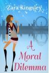 A Moral Dilemma: A Romantic Comedy Chick Lit Story - Zara Kingsley