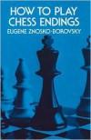 How to Play Chess Endings (Dover Chess) - Eugène Znosko-Borovsky