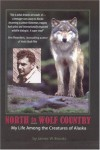 North to Wolf Country: My Life Among the Creatures of Alaska - James W. Brooks