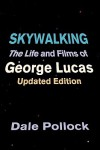 Skywalking: The Life And Films of George Lucas - Dale Pollock