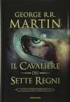 Il cavaliere dei Sette Regni - George R. Martin