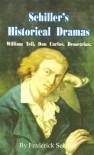 Schiller's Historical Dramas: William Tell, Don Carlos, Demetrius - Friedrich von Schiller
