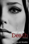 I Love You to Death  - Natalie Ward