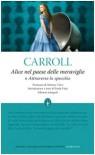 Alice nel paese delle meraviglie e Attraverso lo specchio - Lewis Carroll, Paola Faini, John Tenniel, Adriana Valori Piperno
