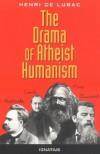 The Drama of Atheist Humanism - Henri de Lubac, Hans Urs von Balthasar