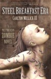 The Steel Breakfast Era: A Postmodern Zombie Novel - Carlton Mellick III