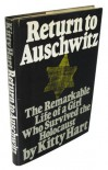 Return to Auschwitz: The Remarkable Story of a Girl Who Survived the Holocaust - Kitty Hart