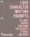 1,000 Character Writing Prompts: Villains, Heroes and Hams for Scripts, Stories and More - Bryan Cohen