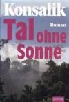 Heinz G. Konsalik: Tal ohne Sonne - Heinz G. Konsalik