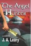 The Angel Hunter - J.A. Leary