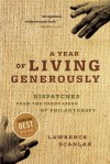A Year of Living Generously: Dispatches From The Front Lines Of Philanthropy - Lawrence Scanlan