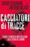 Cacciatori di tracce - Sergio Schiavone;Antonio Nicaso