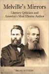 Melville's Mirrors: Literary Criticism And America's Most Elusive Author (Literary Criticism In Perspective) - Brian Yothers