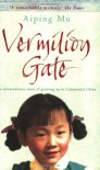 Vermilion Gate: An Extraordinary Story of Growing Up in Communist China - Aiping Mu