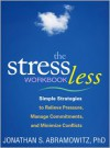 The Stress Less Workbook: Simple Strategies to Relieve Pressure, Manage Commitments, and Minimize Conflicts - Jonathan S. Abramowitz