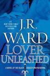 Lover Unleashed (Black Dagger Brotherhood, Book 9) - J.R. Ward