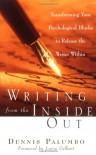 Writing from the Inside Out: Transforming Your Psychological Blocks to Release the Writer Within - Dennis Palumbo
