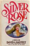 Silver Rose - David A. Kaufelt