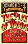 The Play of Words: Fun & Games for Language Lovers - Richard Lederer, Elaine Pfefferblit, Bernie Cootner
