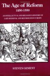 The Age of Reform, 1250-1550: An Intellectual and Religious History of Late Medieval and Reformation Europe - Steven Ozment