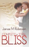 Complete and Total Bliss (Bridal Bliss Series) - Janae M. Robinson