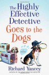 The Highly Effective Detective Goes to the Dogs - Rick Yancey