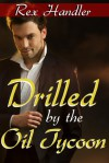 Drilled by the Oil Tycoon - Rex Handler