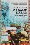 Madame Dread: A Tale of Love, Vodou, and Civil Strife in Haiti - Kathie Klarreich, Kathie Klareich
