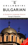 Colloquial Bulgarian: The Complete Course for Beginners - George D. Papntchev, George D. Papntchev