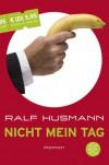 Nicht mein Tag - Ralf Husmann