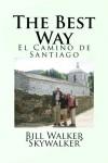 The Best Way: El Camino de Santiago - Bill  Walker